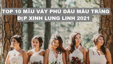 Top 10 mẫu váy phù dâu màu trắng đẹp xinh lung linh 2021