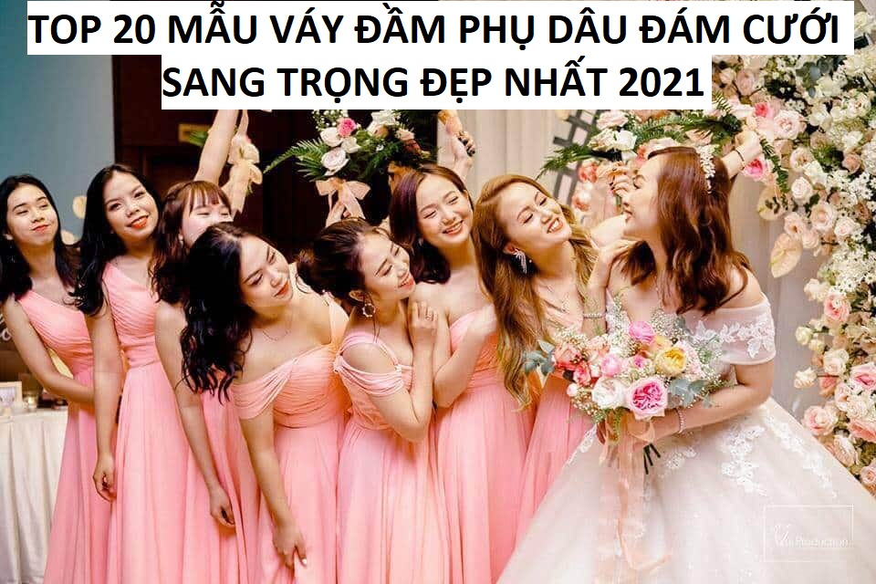 Top 20 mẫu váy đầm phụ dâu đám cưới sang trọng đẹp nhất 2021