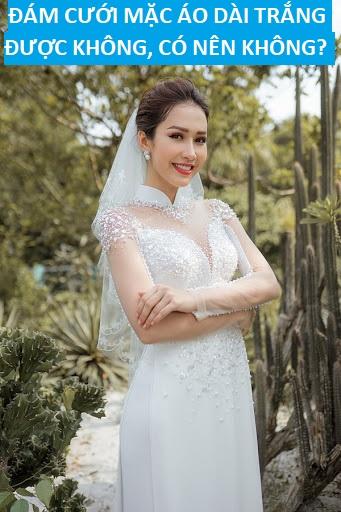 Đám cưới mặc áo dài trắng được không, có nên không ?