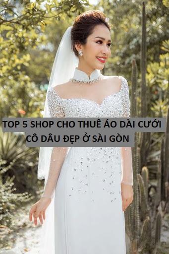 Top 5 shop cho thuê áo dài cưới cô dâu đẹp ở Sài gòn